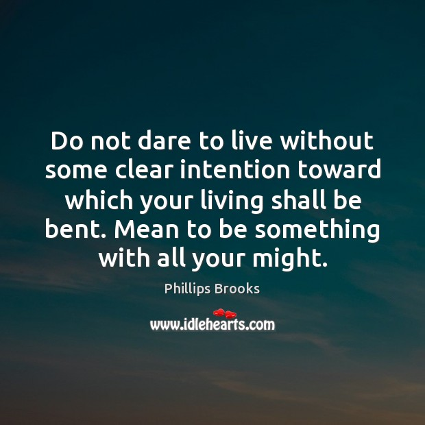 Do not dare to live without some clear intention toward which your Phillips Brooks Picture Quote