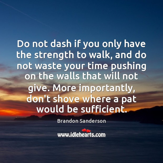 Do not dash if you only have the strength to walk, and Brandon Sanderson Picture Quote