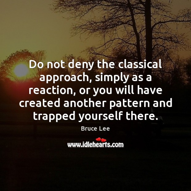 Do not deny the classical approach, simply as a reaction, or you Image