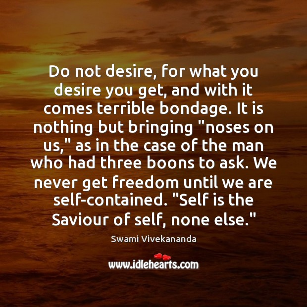 Do not desire, for what you desire you get, and with it Image