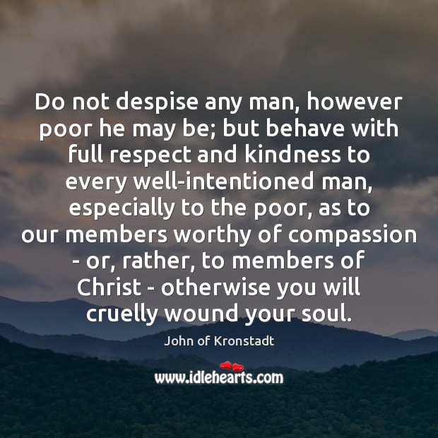 Do not despise any man, however poor he may be; but behave John of Kronstadt Picture Quote