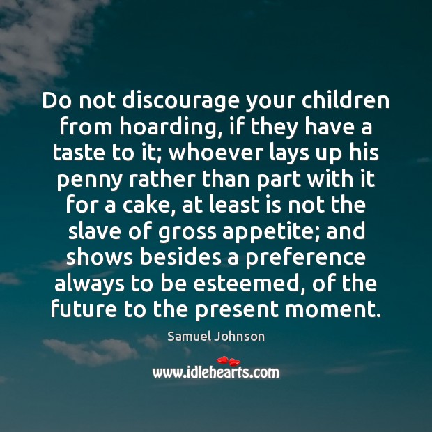 Image, Do not discourage your children from hoarding, if they have a taste