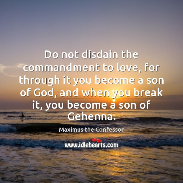Image, Do not disdain the commandment to love, for through it you become