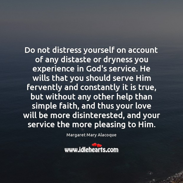 Do not distress yourself on account of any distaste or dryness you Image