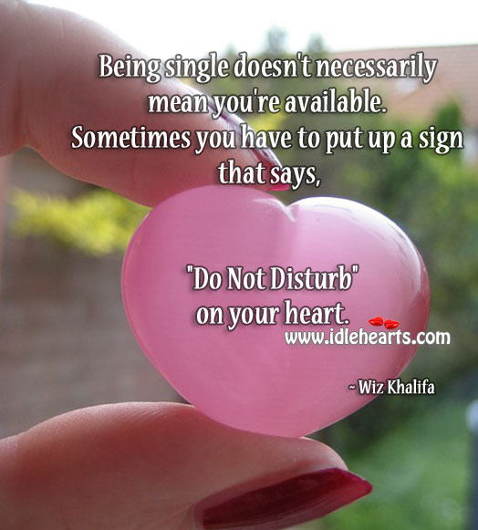Being Single Doesn't Necessarily Mean You're Available.