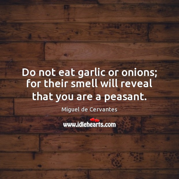 Image, Do not eat garlic or onions; for their smell will reveal that you are a peasant.