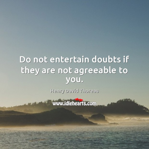 Do not entertain doubts if they are not agreeable to you. Image