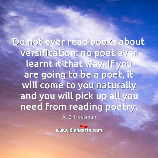 Image, Do not ever read books about versification: no poet ever learnt it