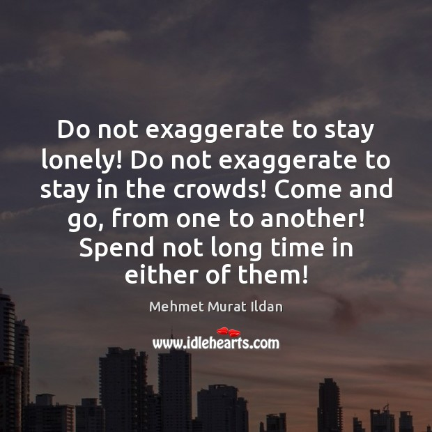 Image, Do not exaggerate to stay lonely! Do not exaggerate to stay in
