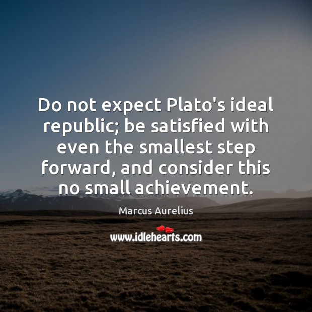 Do not expect Plato's ideal republic; be satisfied with even the smallest Marcus Aurelius Picture Quote