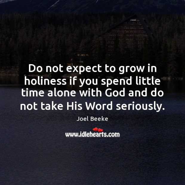 Image, Do not expect to grow in holiness if you spend little time