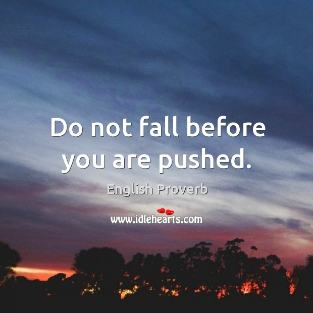 Image, Do not fall before you are pushed.