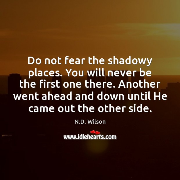 Image, Do not fear the shadowy places. You will never be the first