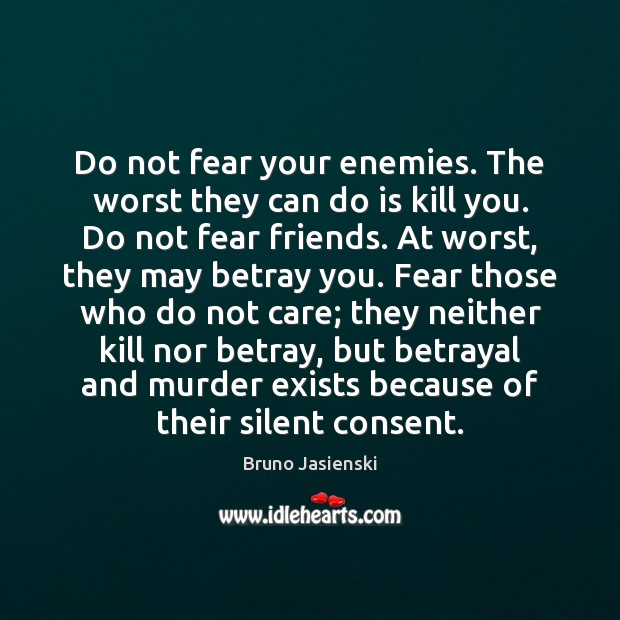 Do not fear your enemies. The worst they can do is kill Silent Quotes Image