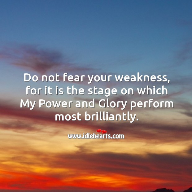 Image, Do not fear your weakness..