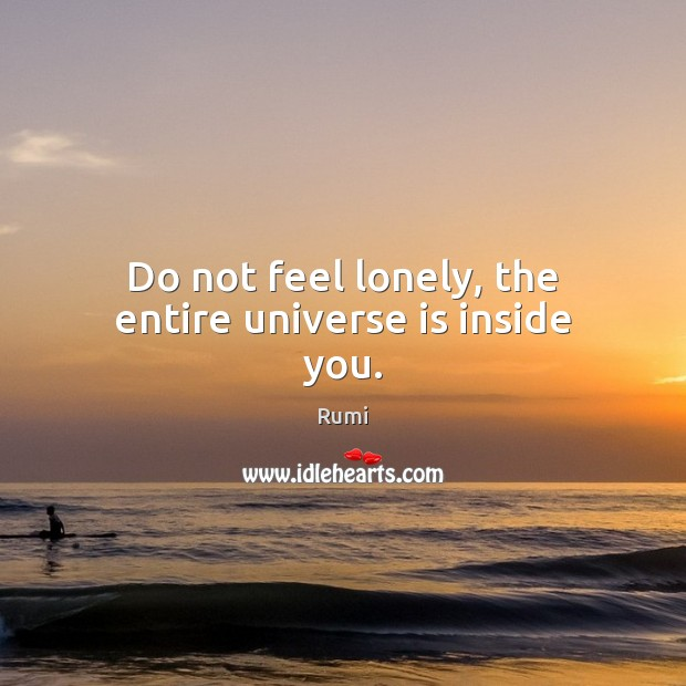 Image, Do not feel lonely, the entire universe is inside you.