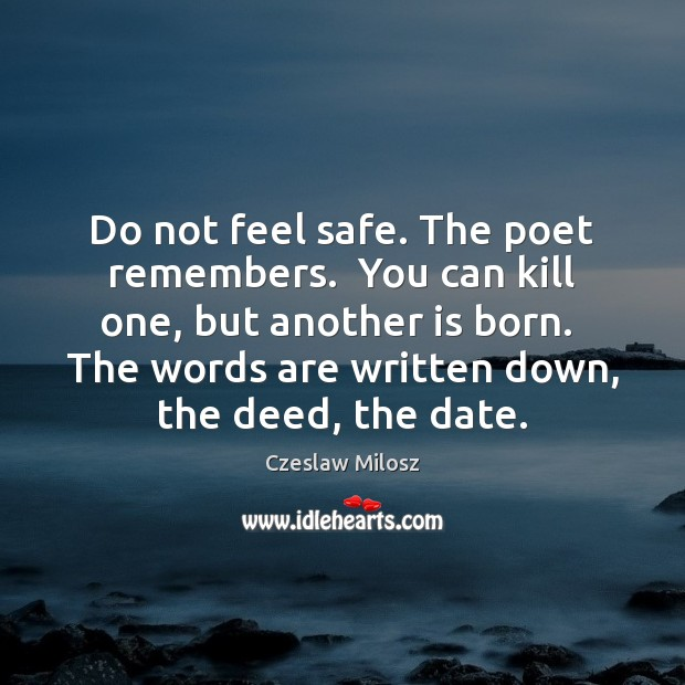 Do not feel safe. The poet remembers.  You can kill one, but Czeslaw Milosz Picture Quote