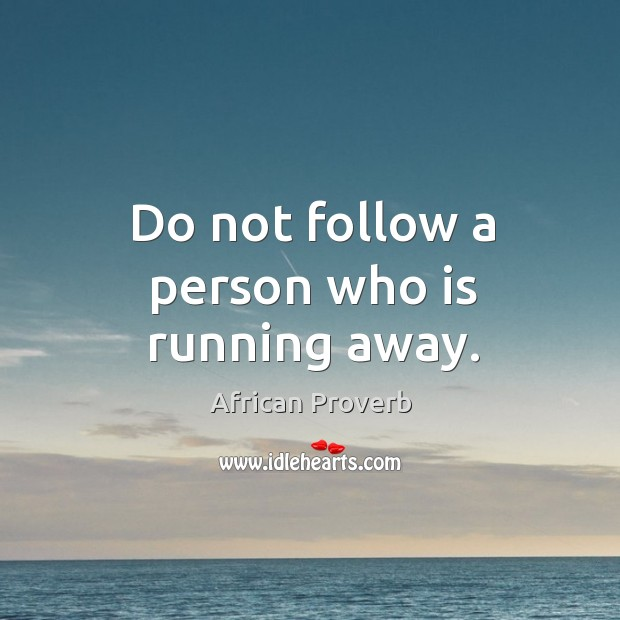 Image, Do not follow a person who is running away.