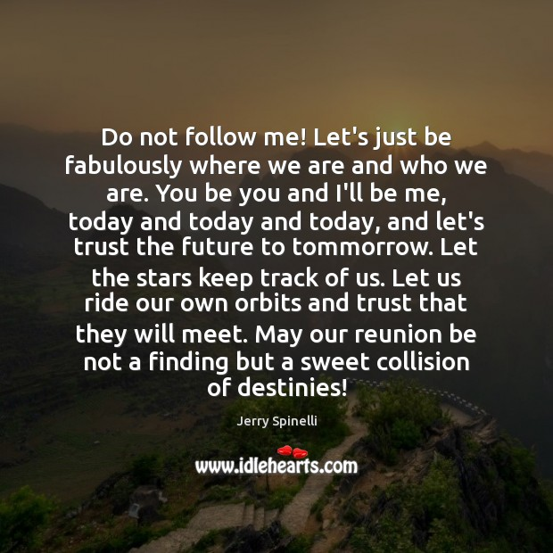 Do not follow me! Let's just be fabulously where we are and Jerry Spinelli Picture Quote