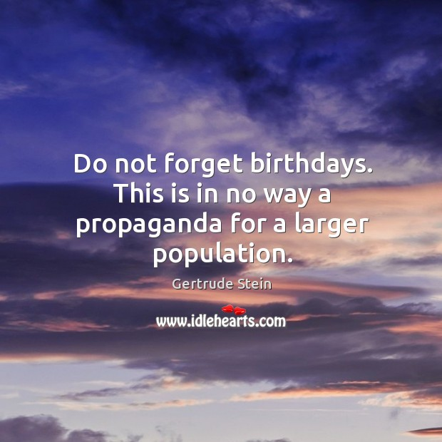 Do not forget birthdays. This is in no way a propaganda for a larger population. Image