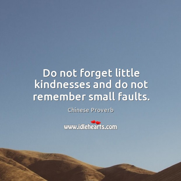 Image, Do not forget little kindnesses and do not remember small faults.