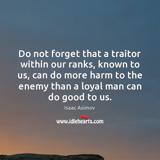 Do not forget that a traitor within our ranks, known to us, Image
