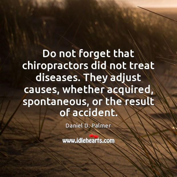 Image, Do not forget that chiropractors did not treat diseases. They adjust causes,
