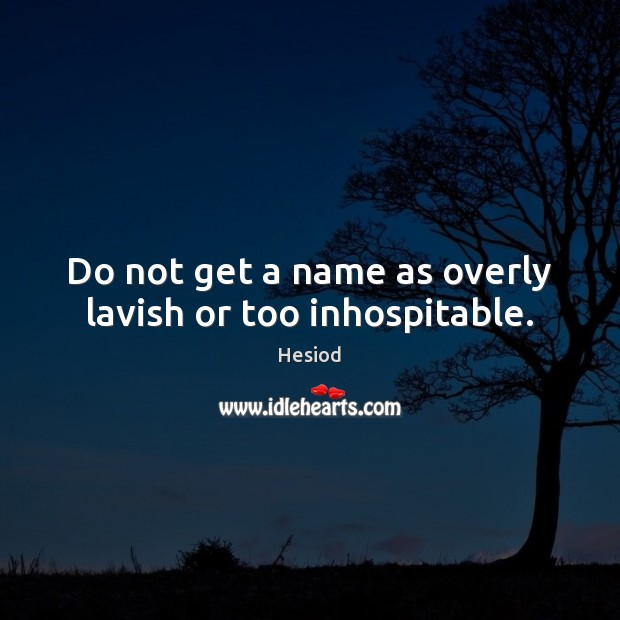Image, Do not get a name as overly lavish or too inhospitable.