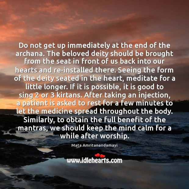 Do not get up immediately at the end of the archana. The Mata Amritanandamayi Picture Quote