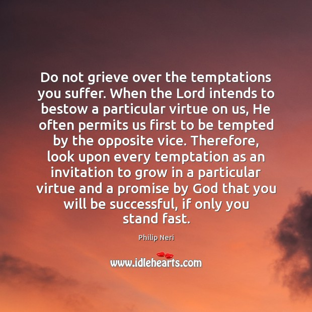 Image, Do not grieve over the temptations you suffer. When the Lord intends
