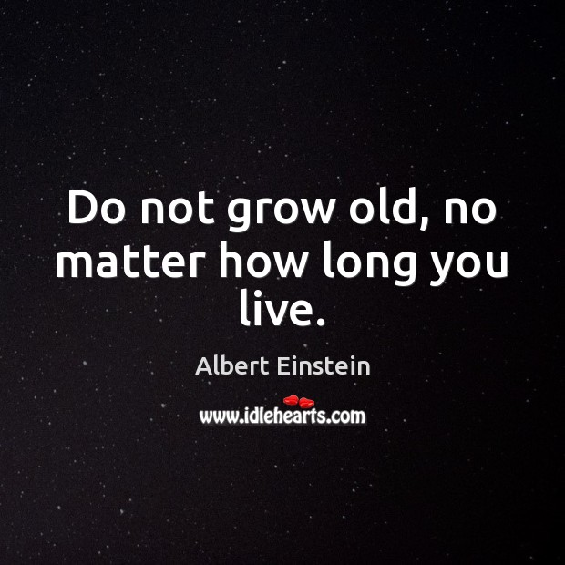 Image, Do not grow old, no matter how long you live.