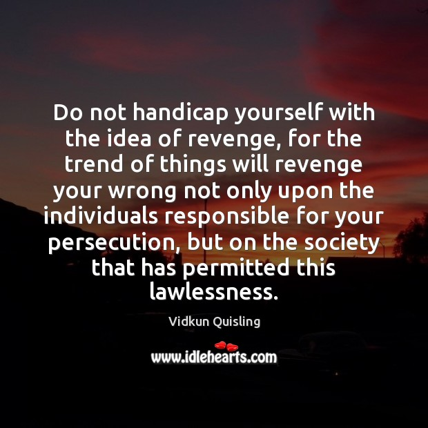 Do not handicap yourself with the idea of revenge, for the trend Image