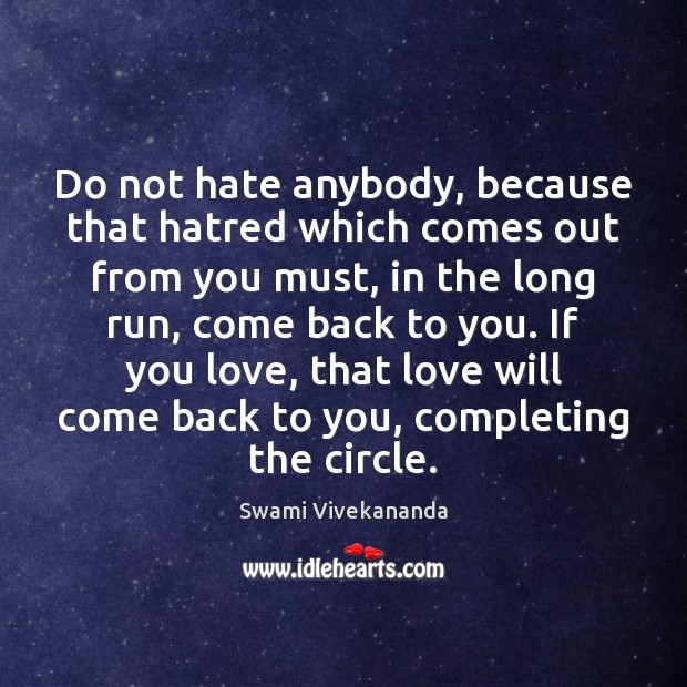 Do not hate anybody, because that hatred which comes out from you Image
