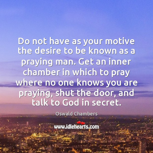 Do not have as your motive the desire to be known as Oswald Chambers Picture Quote