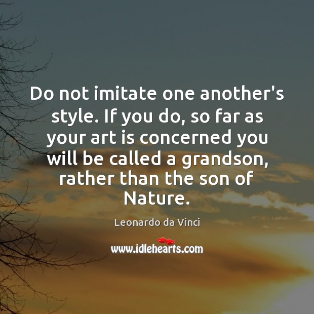 Do not imitate one another's style. If you do, so far as Art Quotes Image