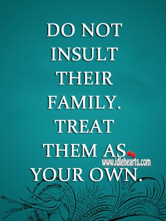 Do Not Insult Their Family.