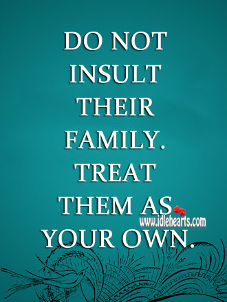 Do not insult their family. Insult Quotes Image