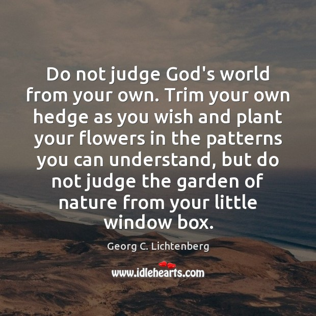 Image, Do not judge God's world from your own. Trim your own hedge