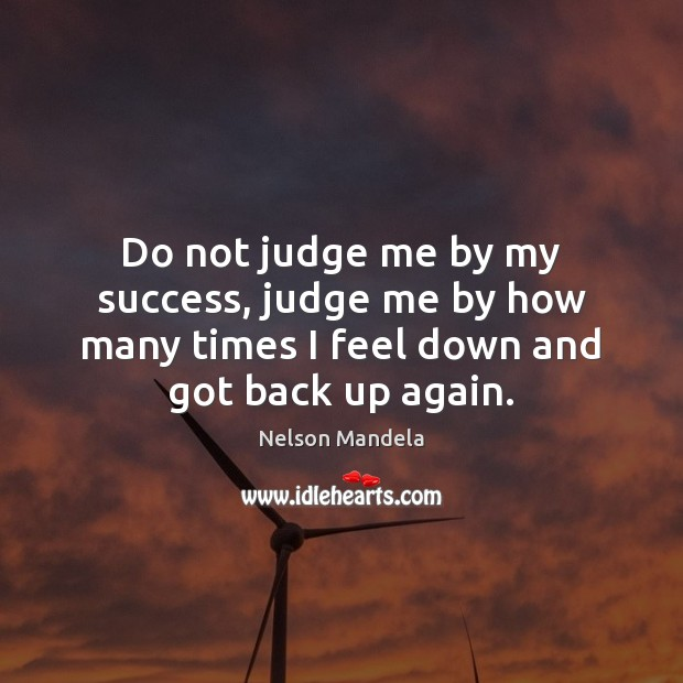 Do not judge me by my success, judge me by how many Nelson Mandela Picture Quote