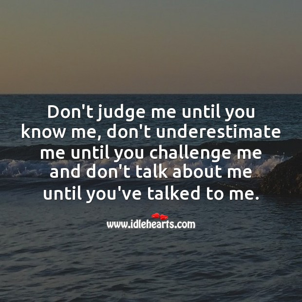 Do not judge me until you know me. Don't Judge Me Quotes Image