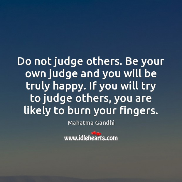 Do not judge others. Be your own judge and you will be Image