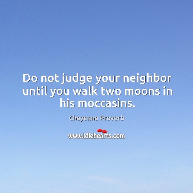 Image, Do not judge your neighbor until you walk two moons in his moccasins.