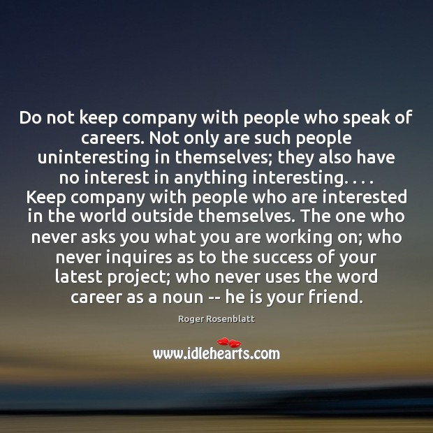Image, Do not keep company with people who speak of careers. Not only