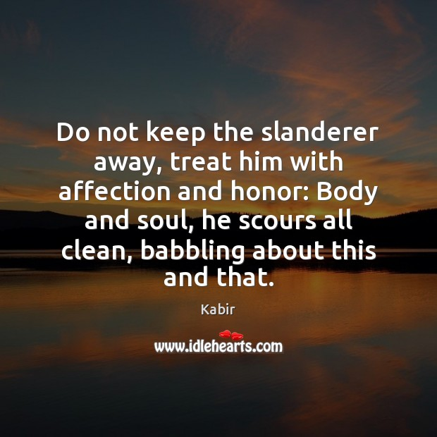 Image, Do not keep the slanderer away, treat him with affection and honor:
