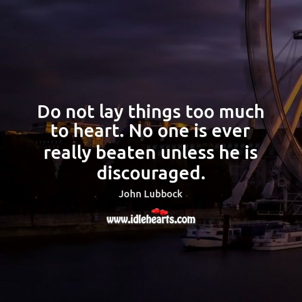 Image, Do not lay things too much to heart. No one is ever
