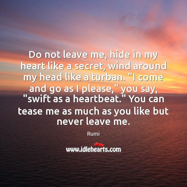 Do not leave me, hide in my heart like a secret, wind Image