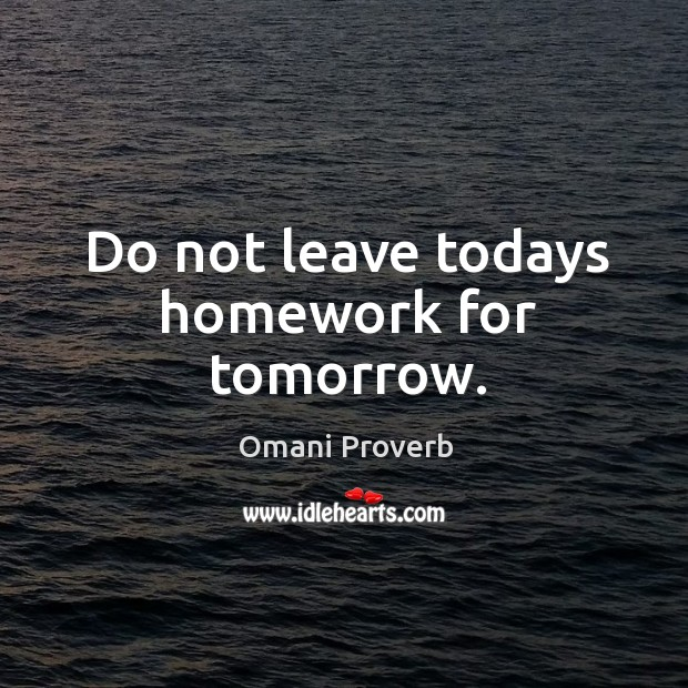 Do not leave todays homework for tomorrow. Omani Proverbs Image