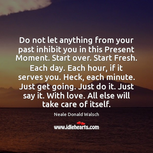 Do not let anything from your past inhibit you in this Present Image