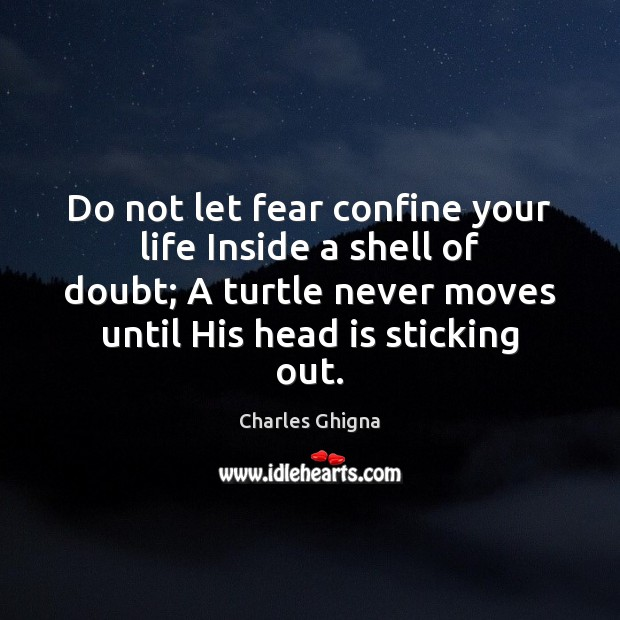 Charles Ghigna Picture Quote image saying: Do not let fear confine your life Inside a shell of doubt;