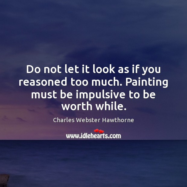 Do not let it look as if you reasoned too much. Painting Image